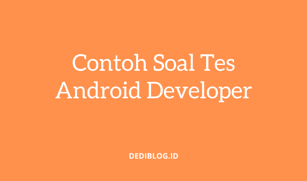 Contoh Soal Tes Android Developer